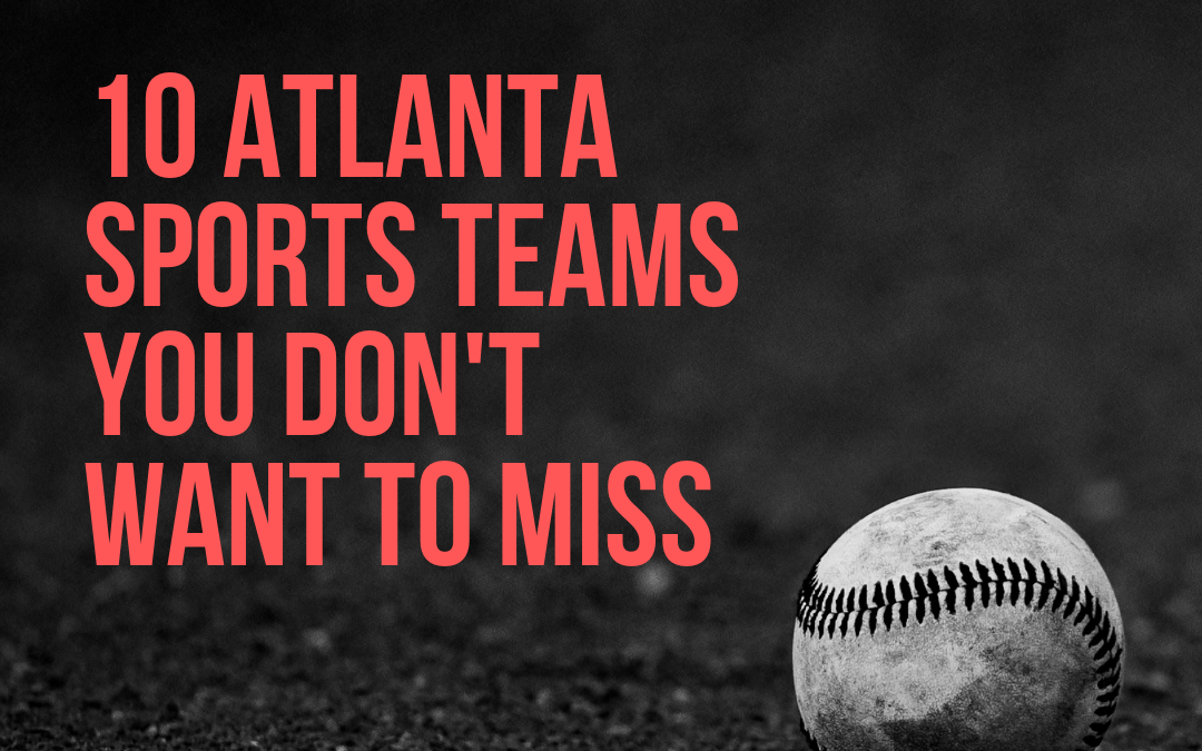 10 Atlanta Sports Teams You Don't Want to Miss