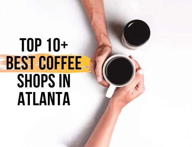 Top 10+ Best Coffee Shops in Atlanta