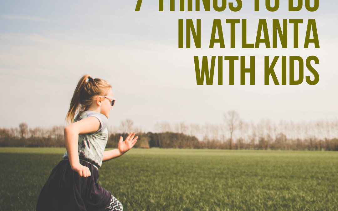 7 Things To Do in Atlanta with Kids
