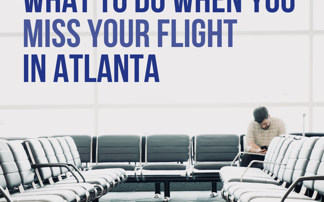 What to Do When You Miss Your Flight in Atlanta