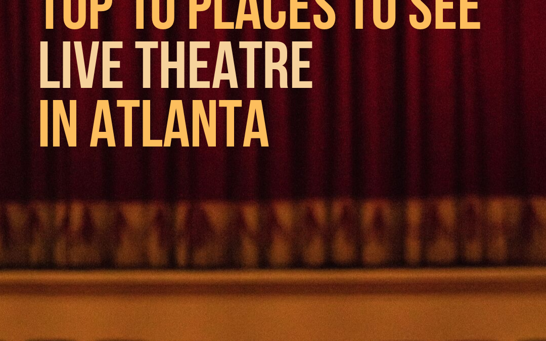 Live Theatre in Atlanta: Top 10 Places to Catch a Live Show in ATL